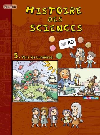 L'Histoire des sciences en BD - Tome 5 - Vers les Lumières