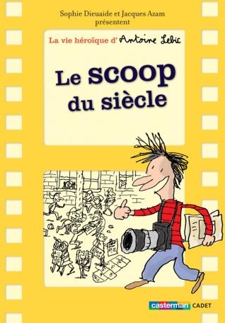 La vie héroïque d'Antoine Lebic - Tome 2 - Le scoop du siècle