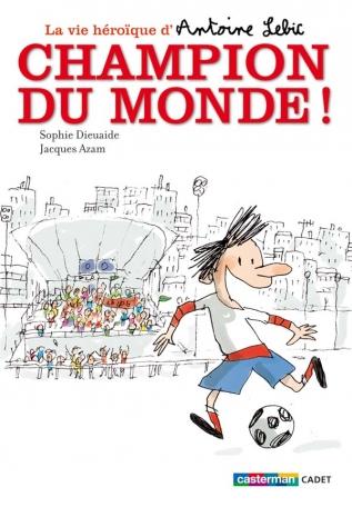 La vie héroïque d'Antoine Lebic - Tome 3 - Champion du monde