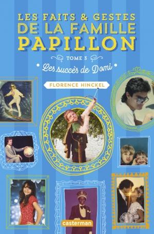Les faits et gestes de la famille Papillon - Tome 3 - Les succès de Domi