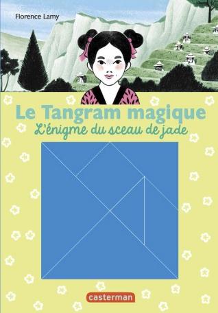 Le Tangram magique - Tome 3 - L' énigme du sceau de jade