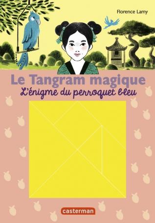 Le Tangram magique - Tome 4 - L'énigme du perroquet bleu