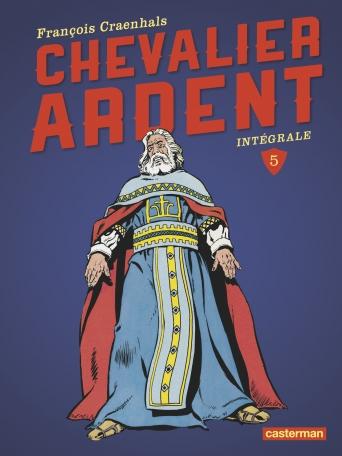 Chevalier Ardent - Tome 5 - L'intégrale