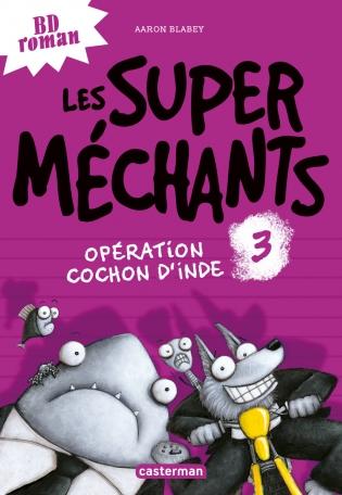 Les super méchants - Tome 3 - Opération Cochon d'Inde