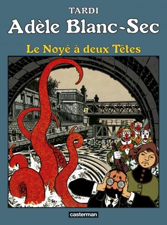 Adèle Blanc-Sec - Tome 6 - Le Noyé à deux Têtes