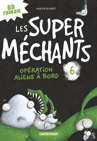 Les super méchants - Tome 6 - Opération aliens à bord