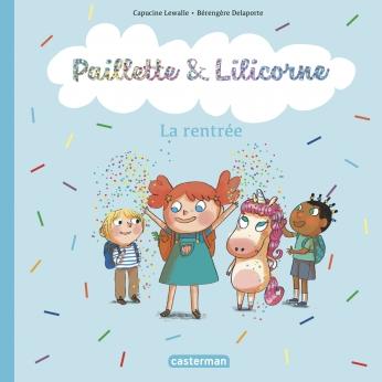 Paillette et Lilicorne - Tome 1 - La rentrée