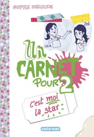 Un carnet pour deux - Tome 3 - C'est moi la star