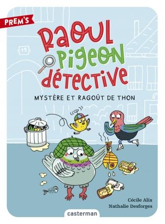Raoul pigeon détective - Tome 1 - Mystère et ragoût de thon