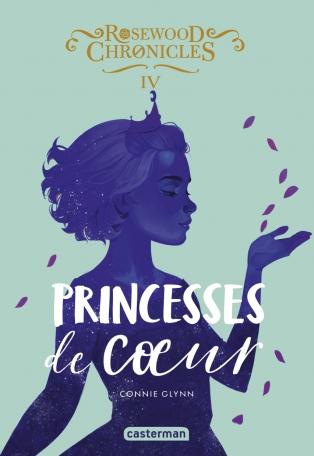 Rosewood Chronicles - Tome 4 - Princesses de cœur