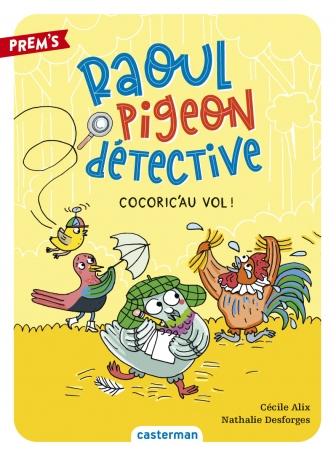 Raoul pigeon détective - Tome 2 - Cocoric'au vol !