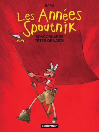 Les Années Spoutnik - Tome 4 - Boncornards têtes-de-lard!